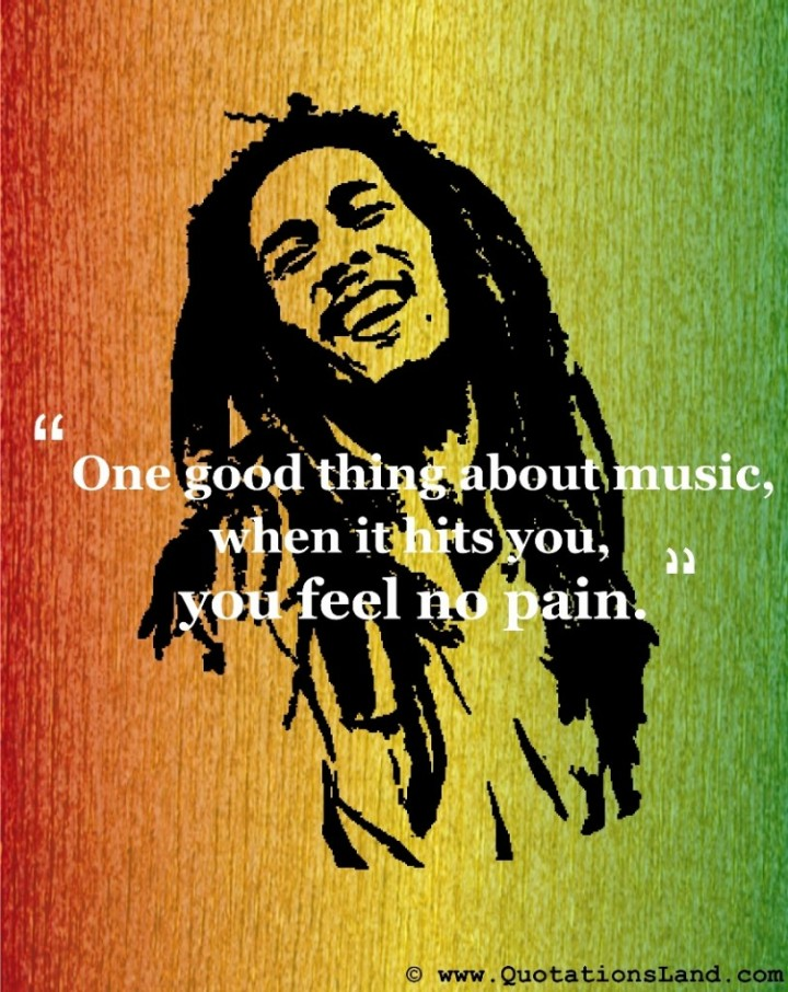 Bob-Marley-Mucis-Quotes-One-good-thing-about-music-when-it-hits-you-you-feel-no-pain.-813x1024