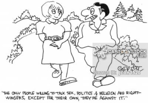 'The only people willing to talk sex, politics & religion are rightwingers, except for their own, they're against it.'